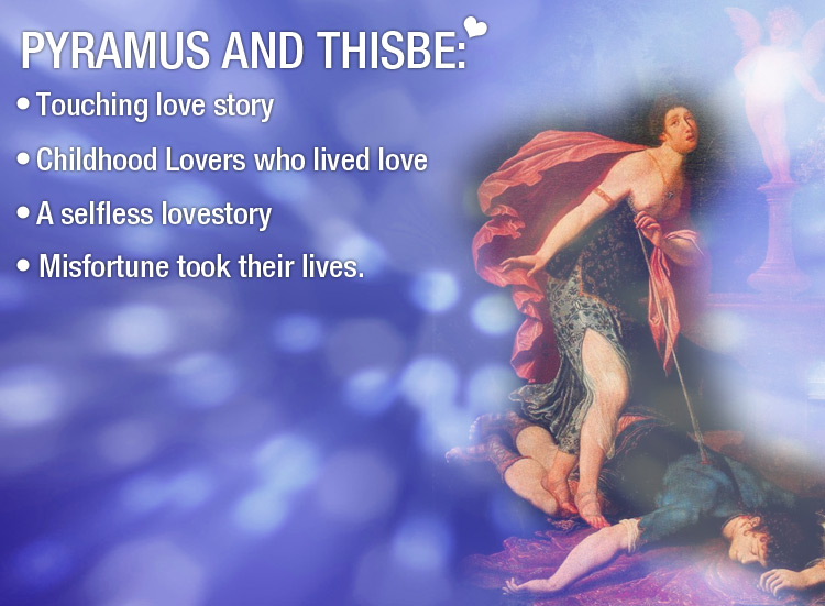 They lived love since childhood, Pyramus & Thisbe a 'Touching Lovestory'
