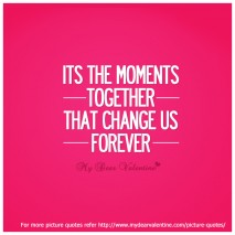 Cute love quotes - Its the moments together