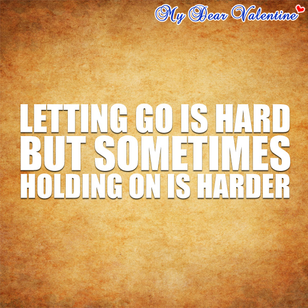 Love hurts quotes - Letting go is hard but