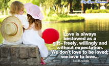 Love quotes - Love is always bestowed as