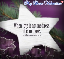 Love quotes - When love is not madness