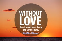 Love quotes - Without Love the rich and poor