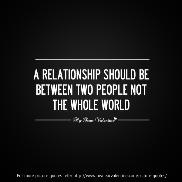 Love quotes - A relationship should be