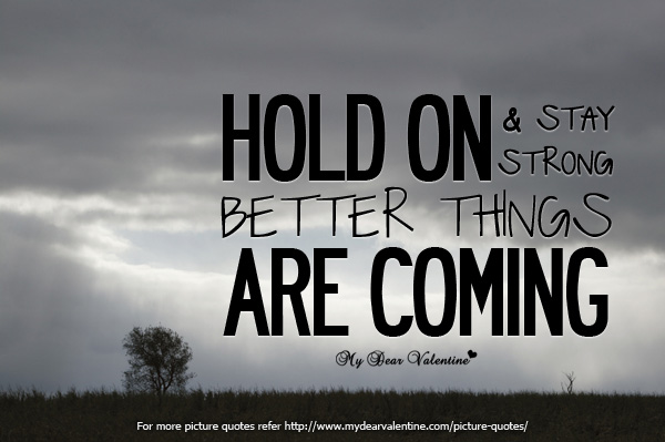 Hold on and stay strong