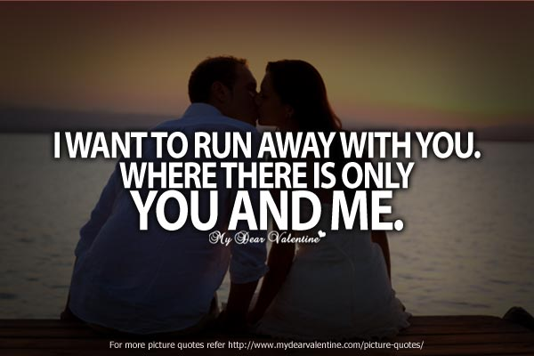 I want to run away with you