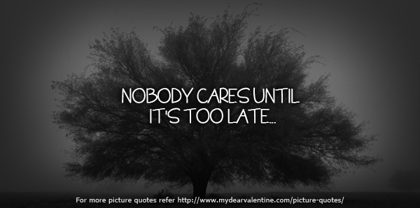 Nobody cares until its too late.