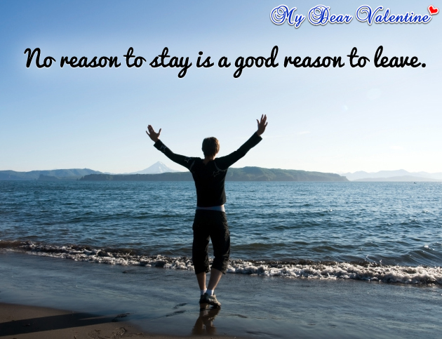 Sad love quotes - No reason to stay is a good