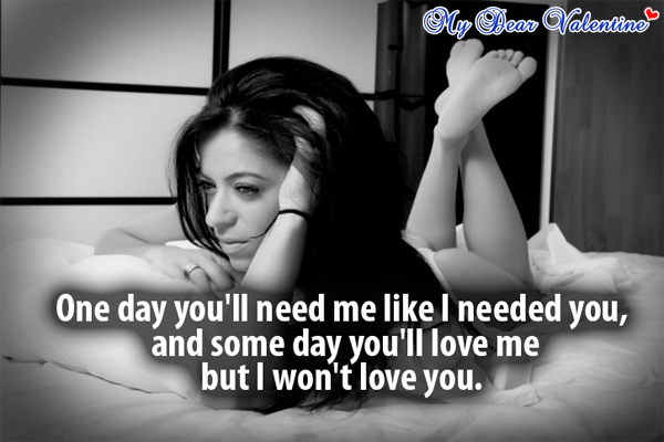 Sad love quotes - One day you'll need me