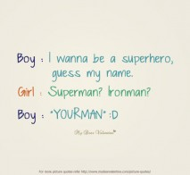 Boy. I wanna be a superhero