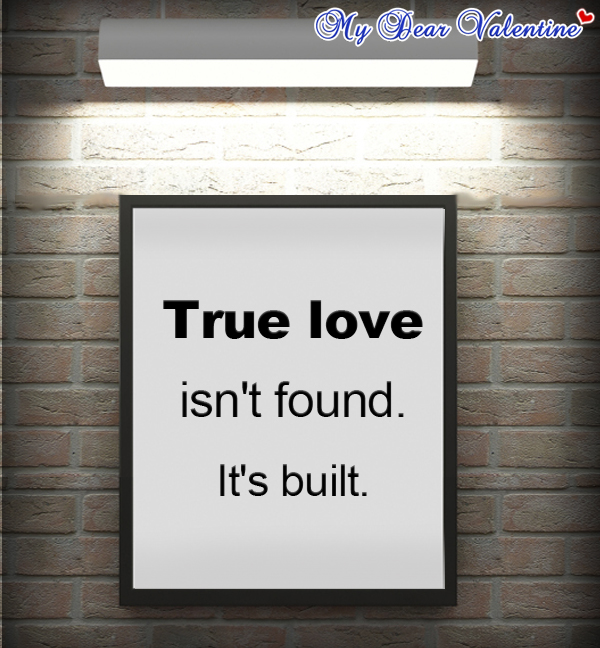 Sweet love quotes - TRUE love isn't found. It's