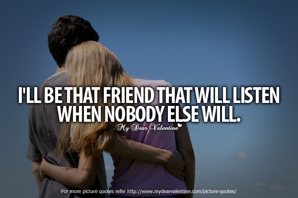 Best Friend Quotes - I will be that friend
