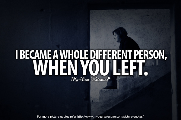 Breakup Quotes - I became a whole different person