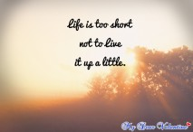 cute life quotes - Life is too short not