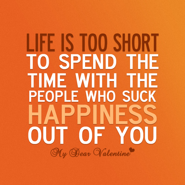cute life quotes - Life is too short to spend