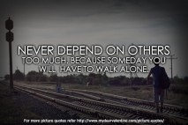 cute life quotes - Never depend on others