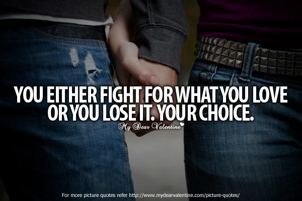 Deep Love Quotes - You either fight for what
