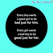 girlfriend quotes - Every boy wants a good girl to be