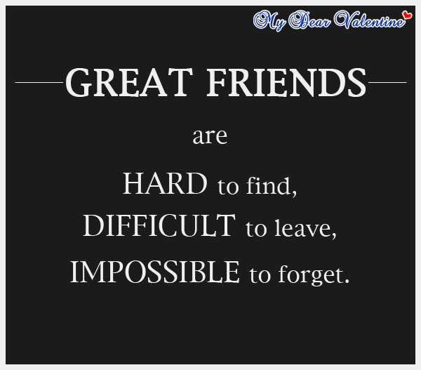 girlfriend quotes - Great friends are hard to find
