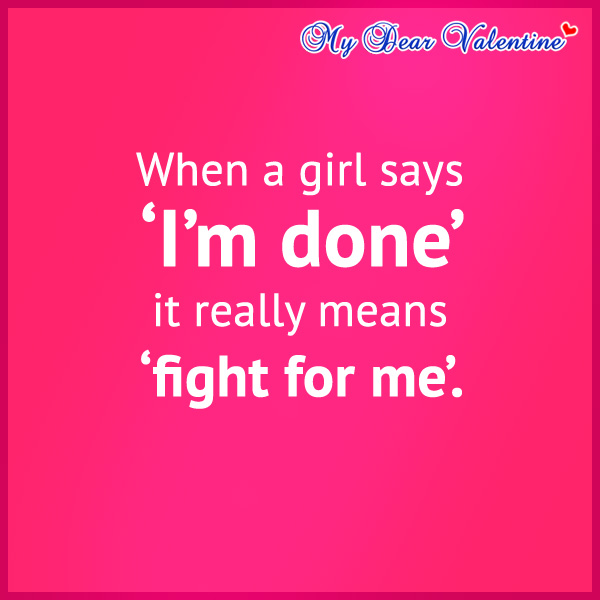 girlfriend quotes - When a girl says 'I'm done'