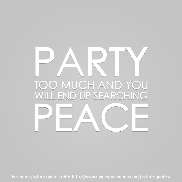 inspirational quotes - Party too much and