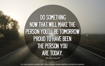 Inspirational Quotes - Do something now that will make