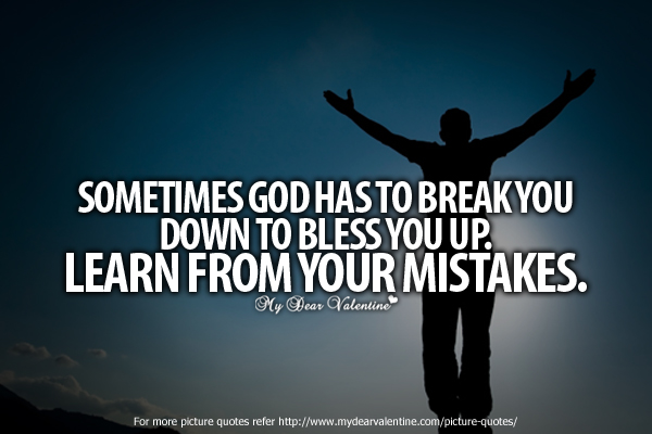 Inspirational Quotes - Sometimes God has to break you