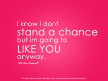 I Like You Quotes - I know I do not stand a chance