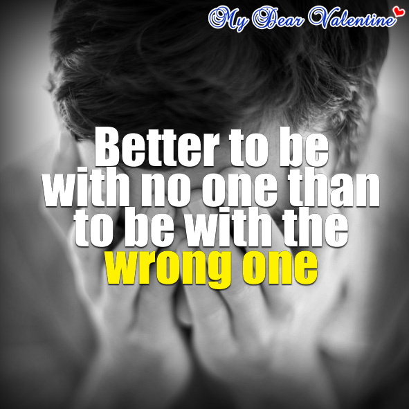 life quotes - Better to be with no