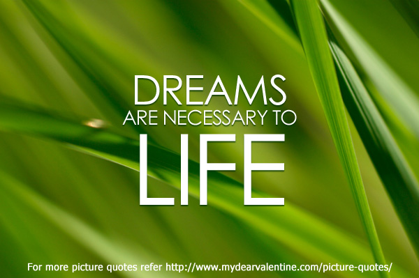 life quotes - Dreams are necessary