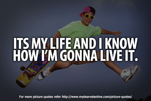 life quotes - Its my life