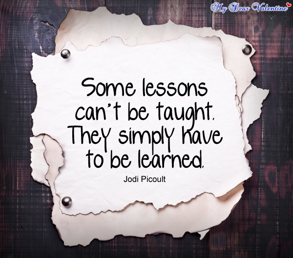 life quotes - Some lessons can't be taught.
