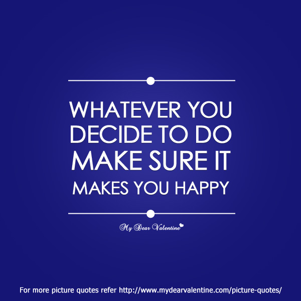 life quotes - Whatever you decide