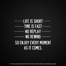 Life Quotes - Life is short