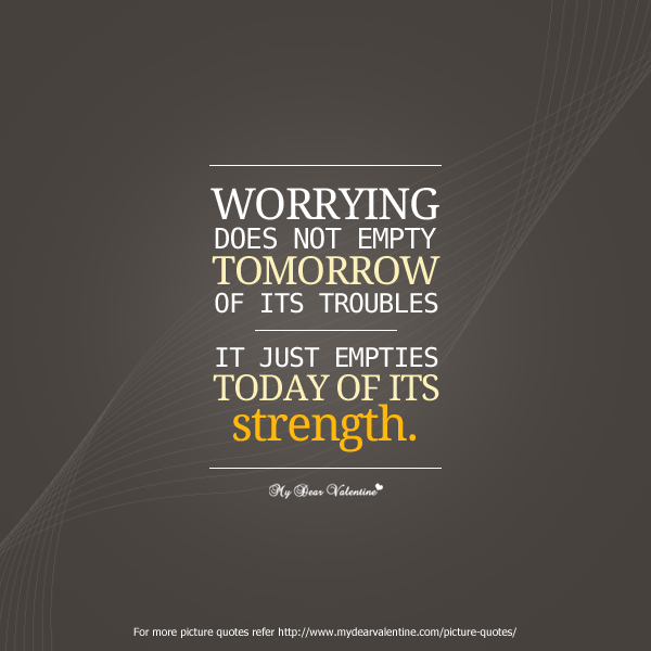 Life Quotes - Worrying does not empty