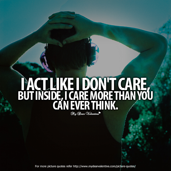 Love You So Much Quotes - I act like I do not care