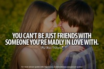 Love You So Much Quotes - You can not be just friends