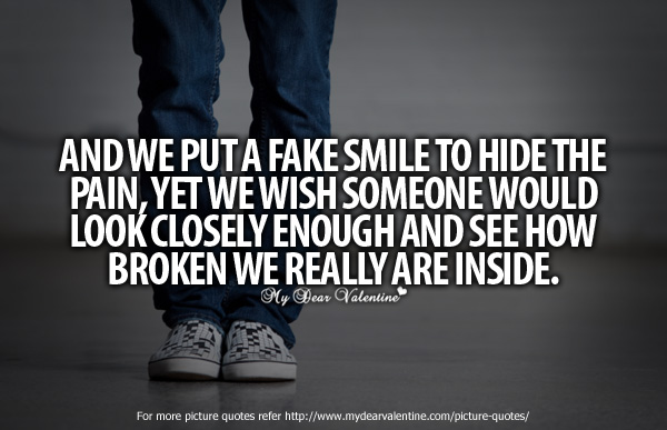 Sad Love Quotes - And we put a fake smile to hide
