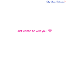thinking of you quotes - Just wanna be with you