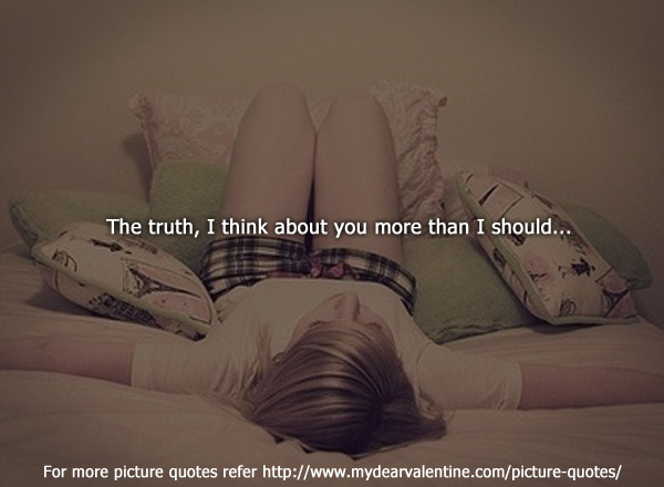 thinking of you quotes - The truth I think