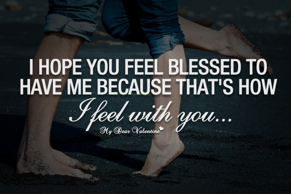 Adorable Quotes - I hope you feel blessed to have me