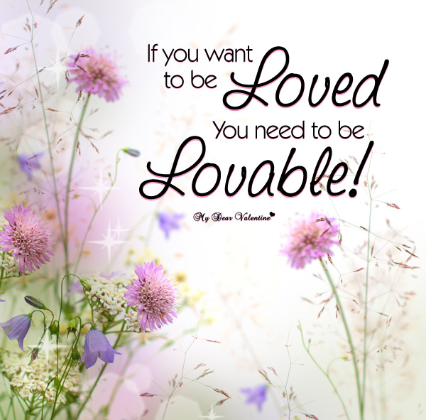 Adorable Quotes - If you want to be loved you need to be lovable