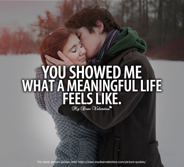 Adorable Quotes - You showed me what a meaningful life feels like