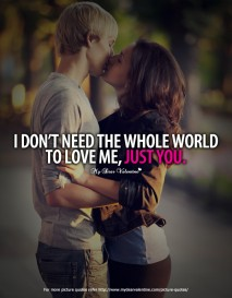 All I Want is You Quotes - I don't need the whole world to love me Just You