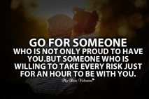 Go For Someone Who Is Not Only Proud To Have You