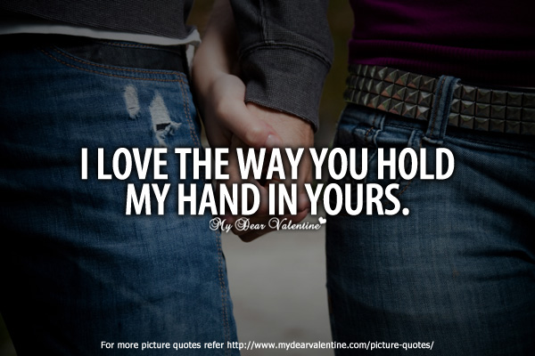 Awesome Love Quotes - I love the way you hold