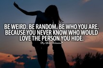 Beautiful Love Quotes - Be weird Be random Be who you are