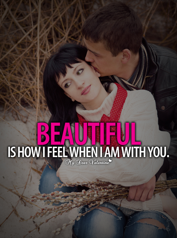 Beautiful Love Quotes - Beautiful is how I feel when I am with you