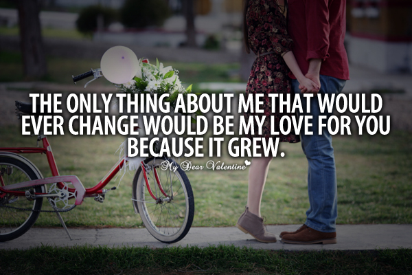 Beautiful Love Quotes - The only thing about me that would ever change