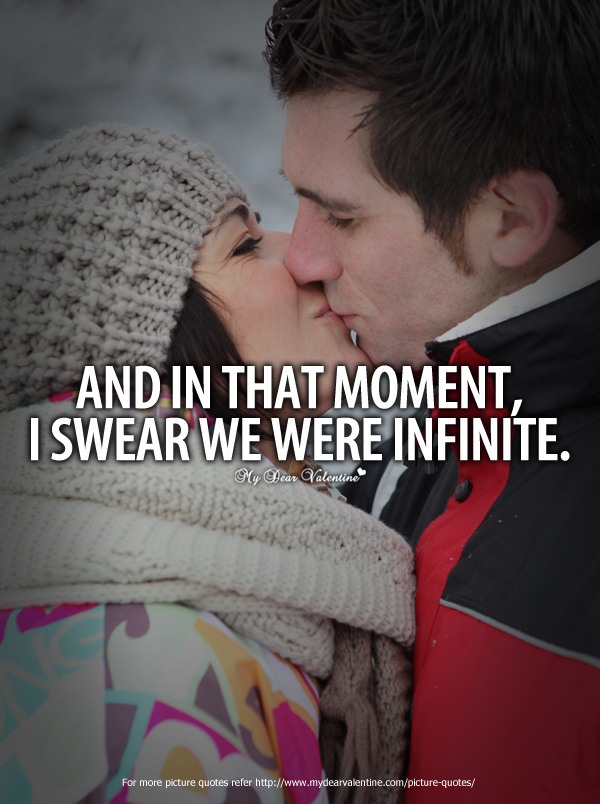 Being in Love Quotes - And in that moment I swear we were infinite