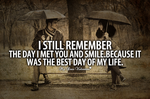Best Quote On Love Classy I Still Remember The Day I Met You  Picture Quotes